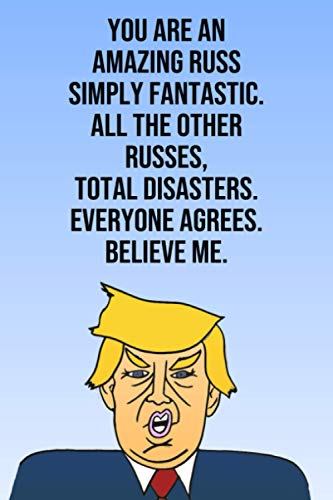 You Are An Amazing Russ Simply Fantastic All the Other Russs Total Disasters Everyone Agrees Believe Me: Donald Trump 110-Page Blank Birthday Gag Gift Idea Better Than A Card