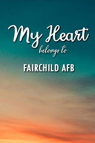 My heart Belongs To Fairchild AFB: Lined Notebook / Journal Gift, 120 Pages, 6x9, Soft Cover, Matte Finish