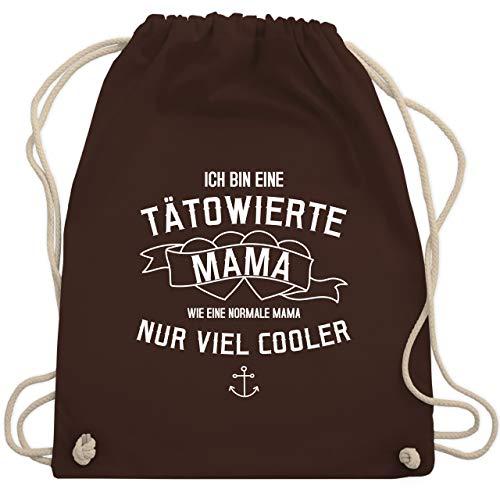 Shirtracer Muttertagsgeschenk - Ich bin eine tätowierte Mama - Unisize - Braun - turnbeutel cool - WM110 - Turnbeutel und Stoffbeutel aus Baumwolle