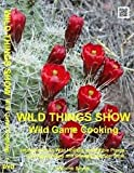 Wild Things Show: Cooking Wild Game