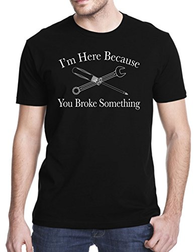 I Am Here Because You Broke Something Funny T-Shirt, XL, Black