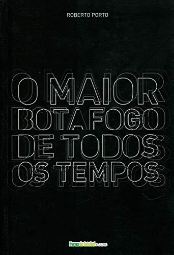 O Maior Botafogo de Todos os Tempos