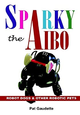 Sparky the AIBO: Robot Dogs & Other Robotic Pets