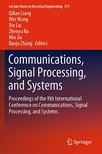 Communications, Signal Processing, and Systems: Proceedings of the 8th International Conference on Communications, Signal Processing, and Systems (Lecture Notes in Electrical Engineering, 571)