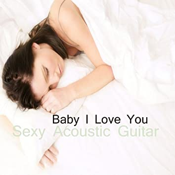 Sexy Acoustic Guitar: Baby I Love You