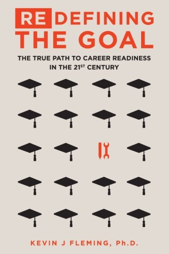 (Re)Defining the Goal: The True Path to Career Readiness in the 21st Century