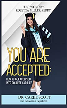 You Are Accepted:: How to Get Accepted into College and Life by [Dr. Carjie Scott]