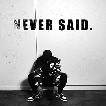 Never Said.
