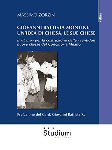 Giovanni Battista Montini: un'idea di Chiesa, le sue chiese: Il «Piano» per la costruzione delle «ventidue nuove chiese del Concilio» a Milano (Italian Edition)