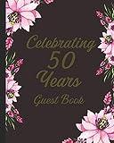 Celebrating 50 Years  Guest Book: Golden Wedding Gifts ; Beautiful memory keep sake