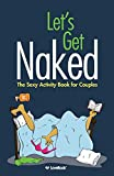 Let's Get Naked: The Sexy Activity Book for Couples - Robyn Durst