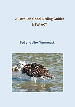 Australian Good Birding Guide: NSW-ACT by [Ted Wnorowski, Alex Wnorowski]