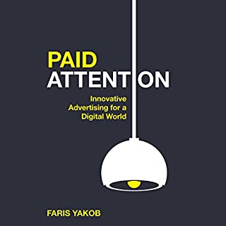 Paid Attention     Innovative Advertising for a Digital World              Written by:                                                                                                                                 Faris Yakob                               Narrated by:                                                                                                                                 Matthew Lloyd Davies                      Length: 6 hrs and 27 mins     Not rated yet     Overall 0.0
