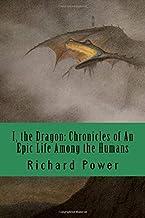 I, the Dragon: Chronicles of An Epic Life Among the Humans