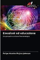 Emozioni ed educazione: Una prospettiva critica e fenomenologica