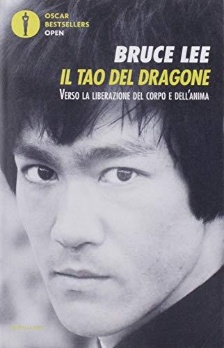 Il tao del dragone. Verso la liberazione del corpo e dell'anima (Oscar bestsellers open)