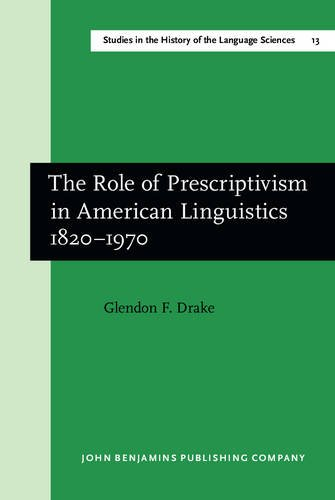 The Role of Prescriptivism in American Linguistics 1820–1970 (Studies in the History of the Language Sciences)