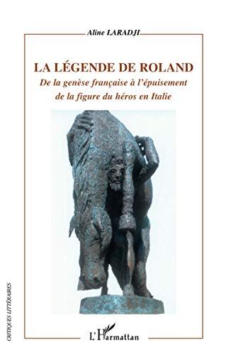 La légende de Roland. De la genèse française à l'épuisement de la figure du héros en Italie
