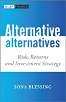 Alternative Alternatives: Risk, Returns and Investment Strategy (The Wiley Finance Series)