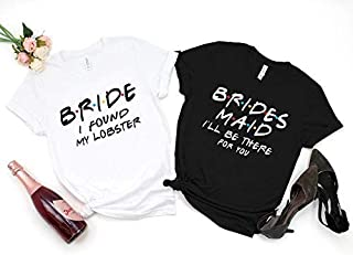 Bride and Bridesmaid Shirts Friends Bachelorette Shirt Bridal Shower Gifts I Found My Lobster Mauve Women Custom Design Tshirt Personalized Gifts