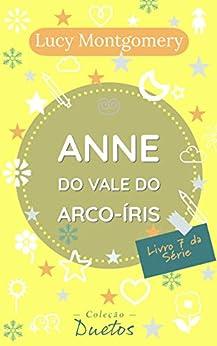 Anne do Vale do Arco Íris (Coleção Duetos): Livro 7 da série Anne de Green Gables por [Lucy Montgomery, Sheila Koerich]
