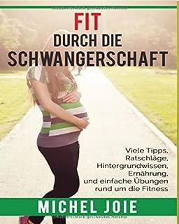 Fit durch die Schwangeschaft: Viele Tipps, Ratschläge, Hintergrundwissen, Ernährung und einfache Übungen rund um die Fitness (German Edition)