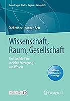 Wissenschaft, Raum, Gesellschaft: Ein Ueberblick zur sozialen Erzeugung von Wissen (RaumFragen: Stadt – Region – Landschaft)
