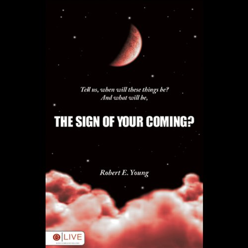 The Sign of Your Coming?                   By:                                                                                                                                 Robert E. Young                               Narrated by:                                                                                                                                 Andy Holten                      Length: 4 hrs and 15 mins     Not rated yet     Overall 0.0