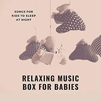Relaxing Music Box for Babies: Songs for Kids to Sleep at Night, Goodnight Tracks