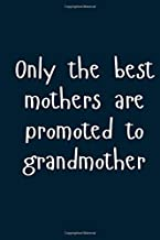 Only the best mothers are promoted to grandmother: Great Gift Idea With Funny Text On Cover, Great Motivational, Unique Notebook, Journal, Diary