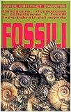 Fossili. Conoscere, riconoscere e collezionare i fossili invertebrati del mondo. Ediz. illustrata