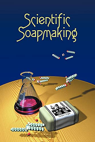 Scientific Soapmaking: The Chemistry of the Cold...