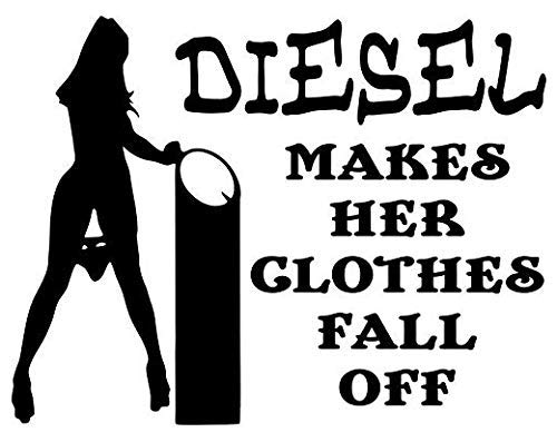 Diesel Makes Her Clothes Fall Off Funny - Sticker Graphic - Auto, Wall, Laptop, Cell, Truck Sticker for Windows, Cars, Trucks