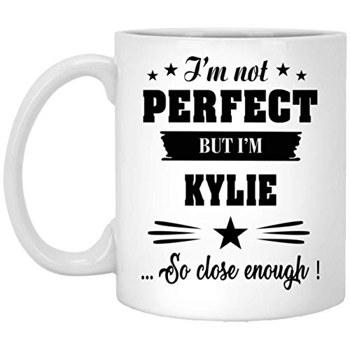 Mug With Name For Kylie, I'm Not Perfect But I'm Kylie So Close Enough! Coffee Mug - Personalized Mug Gift For Women - On Birthday Gifts For Women, White Ceramic 11oz Tea Cup