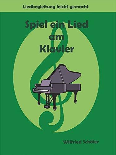 Spiel ein Lied am Klavier: Liedbegleitung leicht gemacht