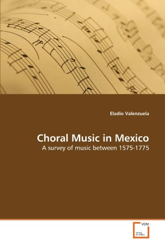 Choral Music in Mexico: A survey of music between 1575-1775