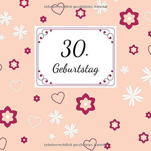 30. Geburtstag: Gästebuch zum Selbstgestalten und Eintragen von Glückwünschen   Format 21,5 x 21,5 cm   Geschenkbücher   Motiv: Herz
