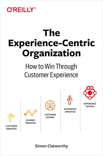 The Experience-Centric Organization: How to Win Through Customer Experience