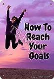 Letrero de metal con texto en inglés 'How To Reach Your Goals' de 20 x 30 cm, aspecto vintage, decoración de pared para cocina, baño, granja, jardín, garaje, citas inspiradoras