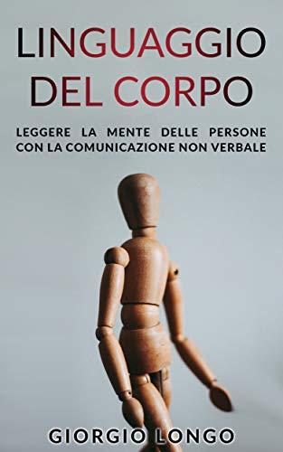 LINGUAGGIO DEL CORPO: Leggere la mente delle persone con la comunicazione non verbale