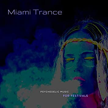 Miami Trance - Psychedelic Music For Festivals
