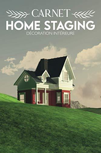 Carnet Home Staging Décoration Intérieure: Planificateur de Projets de Rénovation Maison & Travaux Appartement/Livre à Remplir Art de Vivre,Journal de ... Décoratrice & Décorateur d'Intérieur