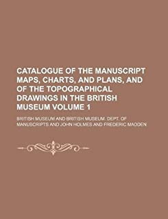 Catalogue of the Manuscript Maps, Charts, and Plans, and of the Topographical Drawings in the British Museum Volume 1