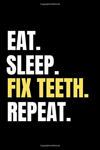 "Eat. Sleep. Fix Teeth. Repeat.: Dentist Notebook Journal Gift 6"" X 9"" 120 Pages"