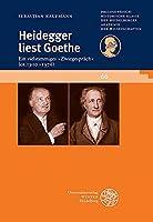 Heidegger Liest Goethe: Ein Vielstimmiges Zwiegesprach Ca. 1910-1976; Mit Einer Stellenkonkordanz Zu Goethe in Der Heidegger-gesamtausgabe (Schriften der Philosophisch-historischen Klasse der Heidelberger Akademie der Wissenschaften)