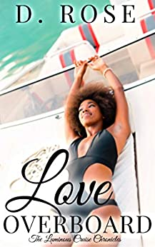 Love Overboard (The Luminous Cruise Chronicles Book 3) by [D. Rose]