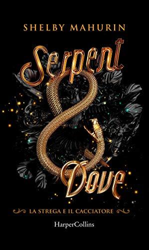Serpent and Dove (Edizione Italiana) (La strega e il cacciatore Vol. 1)