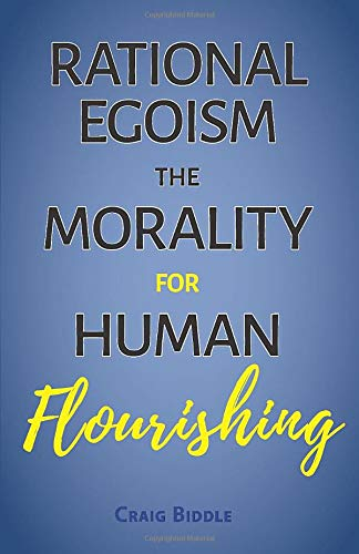 Rational Egoism: The Morality for Human Flourishing
