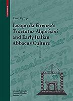 Jacopo da Firenze's Tractatus Algorismi and Early Italian Abbacus Culture (Science Networks. Historical Studies, 34)