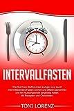 Intervallasten: Wie Sie Ihren Stoffwechsel anregen und durch intermittierendes Fasten schnell und effektiv abnehmen und Ihr Wunschgewicht langfristig halten: Mit Rezepten und Checklisten